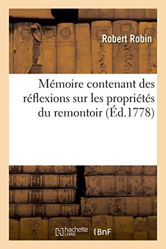 Mémoire Contenant Des Réflexions Sur Les Propriétés Du Remontoir, Un Échappement Naturel: dans tous ses points, un quantième perpétuel (Savoirs et Traditions)