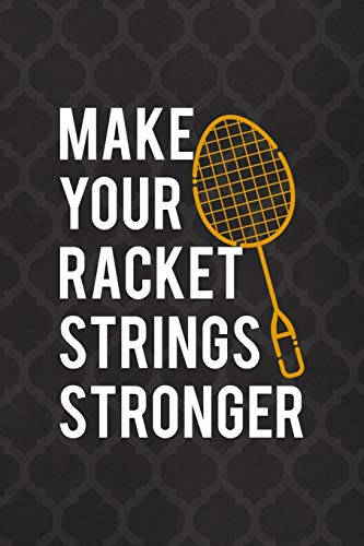 Make Your Racket Strings Stronger: Badminton Notebook Journal Composition Blank Lined Diary Notepad 120 Pages Paperback