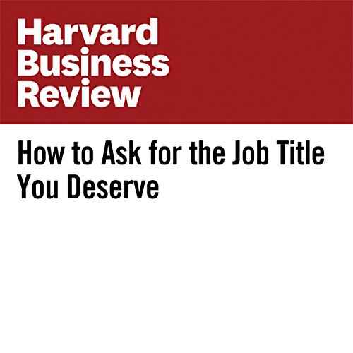How to Ask for the Job Title You Deserve | Rebecca Knight