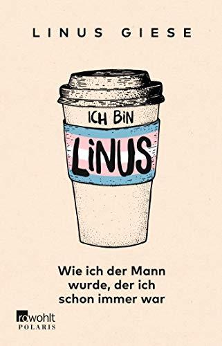 Ich bin Linus: Wie ich der Mann wurde, der ich schon immer war