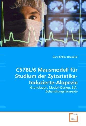 C57BL/6 Mausmodell für Studium der Zytostatika-Induzierte-Alopezie: Grundlagen, Modell-Design, ZIA-Behandlungskonzepte by Bori Kirillov Handjiski (2008-07-25)