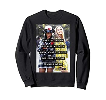 Clueless Cher Dionne Shes My Friend Jealous People Quote Sweatshirt