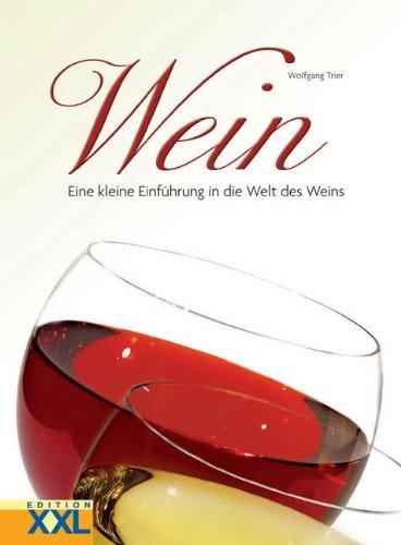 Wein: Eine kleine Einführung in die Welt des Weins