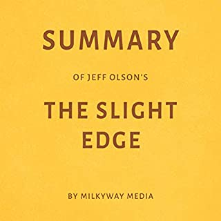 Summary of Jeff Olson's The Slight Edge by Milkyway Media                   By:                                                                                                                                 Milkyway Media                               Narrated by:                                                                                                                                 Sam Scholl                      Length: 25 mins     Not rated yet     Overall 0.0