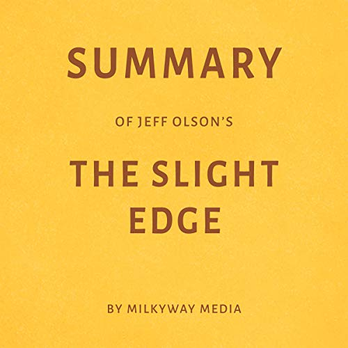 Summary of Jeff Olson's The Slight Edge by Milkyway Media audiobook cover art