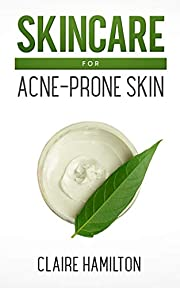 Skincare for Acne-Prone Skin: The Simple Guide to a Glowing Complexion (Healthy Skin)