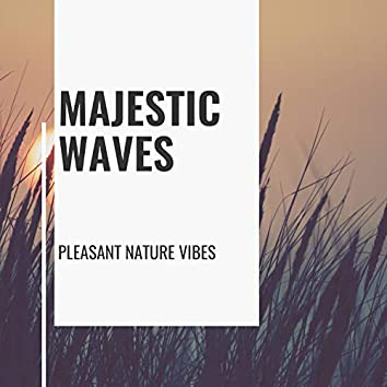 Majestic Waves - Pleasant Nature Vibes