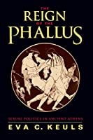 The Reign of the Phallus: Sexual Politics in Ancient Athens