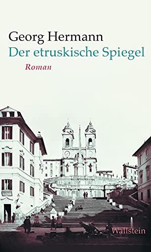 Der etruskische Spiegel: Roman (Georg Hermann. Werke in Einzelbänden)