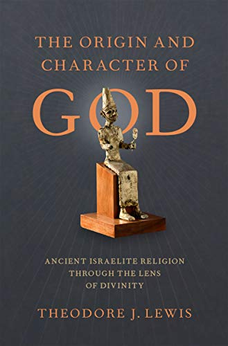 The Origin and Character of God: Ancient Israelite Religion through the Lens of Divinity (English Edition)