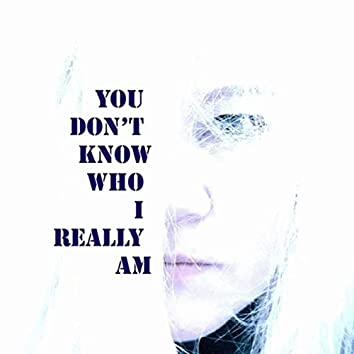 You Don't Know Who I Really Am