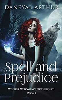 Spell and Prejudice: Witches, Werewolves and Vampires - Book 1 by [Daneyal Arthur]