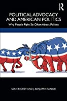 Political Advocacy and American Politics: Why People Fight So Often About Politics
