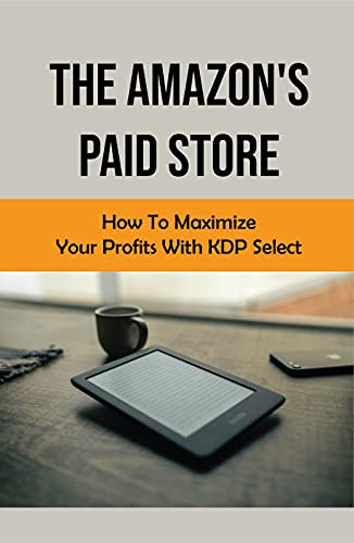 The Amazon's Paid Store: How To Maximize Your Profits With KDP Select: Amazon Kindle Books (English Edition)