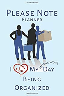 Please Note Planner: I Love My Mobile Work Day Being Organized
