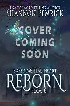 Reborn (Experimental Heart Book 6) by [Shannon Pemrick]