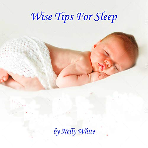 Wise Tips and Tricks to Help your Newborn Sleep through the Night: Wise tips for sleep (English Edition)