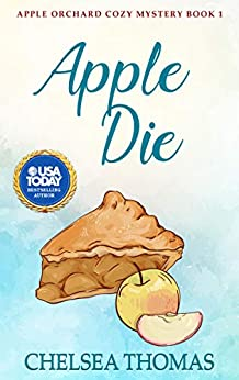 Apple Die (Apple Orchard Cozy Mystery Book 1) by [Chelsea Thomas]
