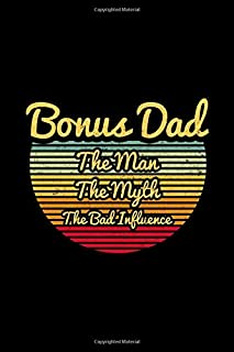 Bonus Dad The Man The Myth The Bad Influence: Perfect Gift For Father's Day , Retro Gift Notebook , Journal Gift , Lined N...