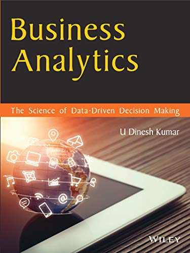 Business Analytics: The Science of Data - Driven Decision Making (English Edition)