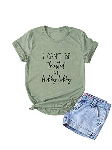 I Can't Be Trusted at Hobby Lobby Shirt Women Graphic Tees Cute Tshirt Funny Saying Tops
