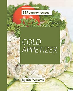 365 Yummy Cold Appetizer Recipes: Enjoy Everyday With Yummy Cold Appetizer Cookbook!