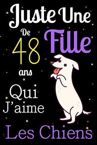 Juste Une Fille De 48 ans Qui Aime Les chiens: Mon petit journal de chien: Carnet de notes pour les femmes Filles Enfants Cadeau, Cadeau ... les chiens de 48 ans! Joli cadeau pour 48 ans