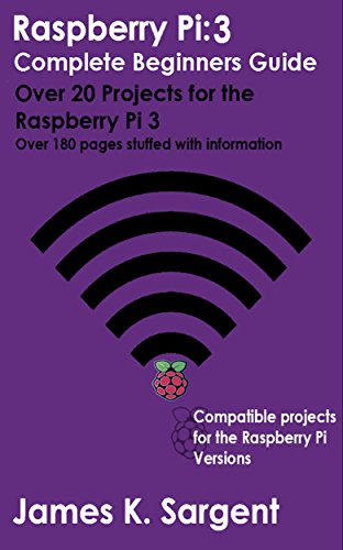 Raspberry Pi 3: Complete Beginners Guide with Over 20 Projects for the Pocket-Sized Computer: Total Beginners Guide to Exploring Linux and Projects for the Raspberry Pi 3 (English Edition)