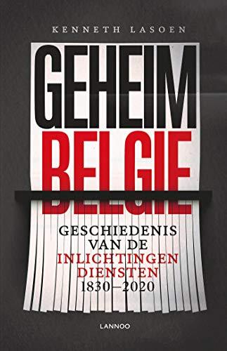 Geheim België: Geschiedenis van de inlichtingendiensten 1830-2020 (Dutch Edition)