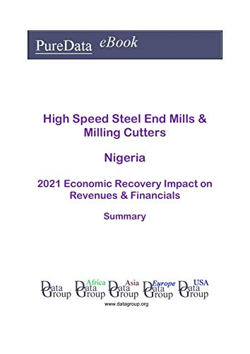 High Speed Steel End Mills & Milling Cutters Nigeria Summary: 2021 Economic Recovery Impact on Revenues & Financials (English Edition)