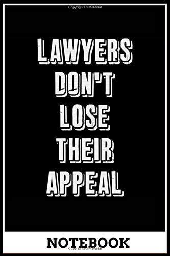 Notebook: Lawyers Dont Lose Their Appeal Funny Attorney Pride Cool Humor a...
