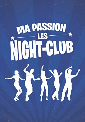 Ma passion, les Night-Club: cadeau original et personnalisé, cahier parfait pour prise de notes, croquis, organiser, planifier