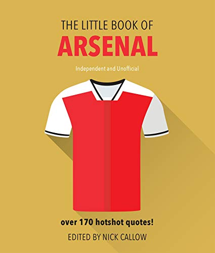 The Little Book of Arsenal: Over 170 hotshot quotes! (Little Book of Soccer)