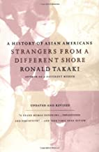 Strangers from a Different Shore: A History of Asian Americans, Updated and Revised Edition