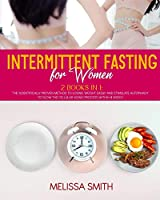 Intermittent Fasting for Women: 2 Books in 1: The Scientifically Proven Method to Losing Weight Easily and Stimulate Autophagy to Slow the Cellular Aging Process within 4 Weeks