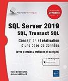 SQL Server 2019 - SQL, Transact SQL - Conception et réalisation d'une base de données (avec exercices pratiques et corrigés)