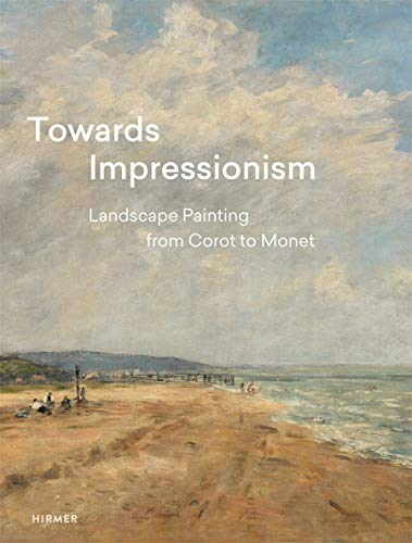 Towards Impressionism: Landscape Painting from Corot to Monet