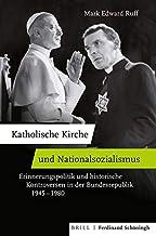 Katholische Kirche Und Nationalsozialismus: Erinnerungspolitik Und Historische Kontroversen in Der Bundesrepublik 1945-198...