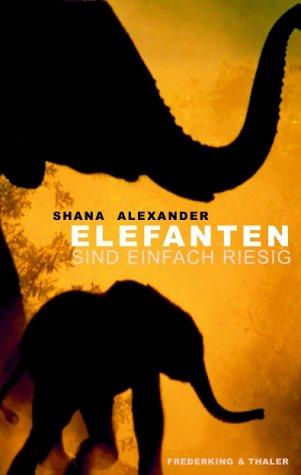 Buchseite und Rezensionen zu 'Elefanten sind einfach riesig' von  Shana Alexander