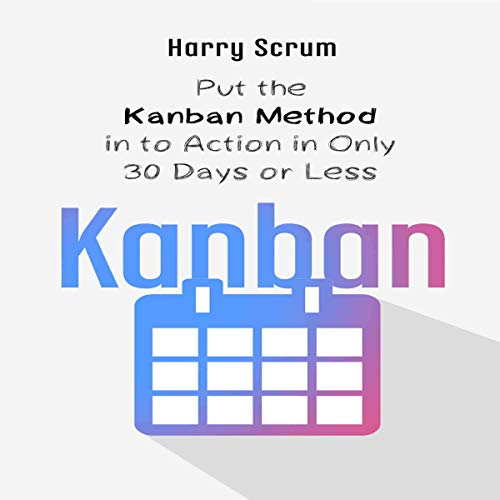 Kanban: Put the Kanban Method in to Action in Only 30 Days or Less audiobook cover art