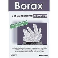 Borax: Das wundersame Heilmineral und basische Multitalent, welches sogar unsere Zirbeldrüse aktivieren, Testosteron steigern, Schwermetalle ausleiten ... Sehkraft verbessern kann (German Edition)