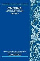 Cicero on Divination: Book 1 (Clarendon Ancient History Series) (Bk. 1)