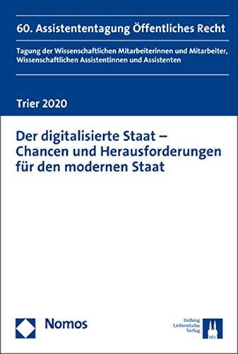 Der digitalisierte Staat - Chancen und Herausforderungen für den modernen Staat: 60. Assistententagung Öffentliches Recht Trier 2020 (Assistententagung Offentliches Recht)