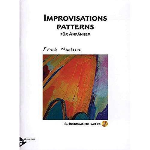 Improvisations Patterns: für Anfänger Bb. Melodie-Instrumente in B (Klarinette, Trompete, Tenor-Saxophon/Sopran-Saxophon). Lehrbuch.