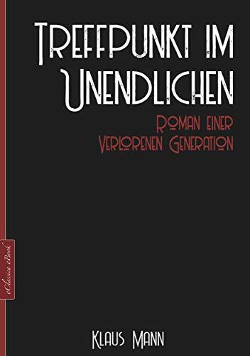 Klaus Mann: Treffpunkt im Unendlichen – Roman einer verlorenen Generation: Neuausgabe 2020 (German Edition)