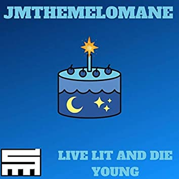 Live Lit and Die Young