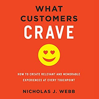 What Customers Crave     How to Create Relevant and Memorable Experiences at Every Touchpoint              By:                                                                                                                                 Nicholas J. Webb                               Narrated by:                                                                                                                                 James Foster                      Length: 7 hrs and 1 min     85 ratings     Overall 4.4