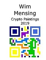 Wim Mensing Crypto Paintings 2019