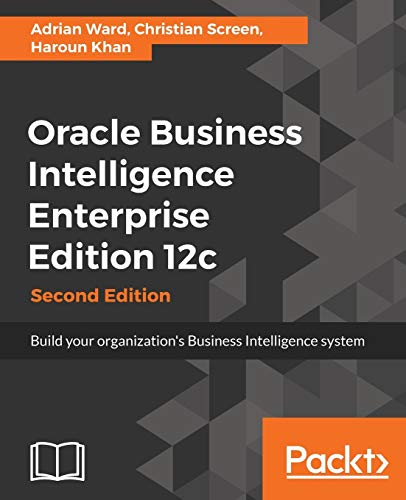 Oracle Business Intelligence Enterprise Edition 12c - Second Edition: Build your organization's Busi