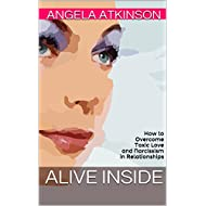 Alive Inside: How to Overcome Toxic Love and Narcissism in Relationships (Detoxify Your Life Book 2)